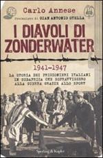 I diavoli di Zonderwater. 1941-1947. La storia dei prigionieri italiani in Sudafrica che sopravvissero alla guerra grazie allo sport