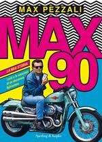Max90. La mia storia. I miti e le emozioni di un decennio fighissimo. Ediz. a colori