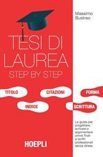 Tesi di laurea step by step. La guida per progettare, scrivere e argomentare prove finali e scritti professionali senza stress