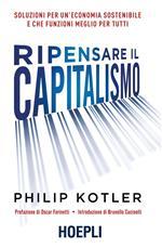 Ripensare il capitalismo. Soluzioni per un'economia sostenibile e che funzioni meglio per tutti