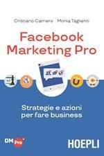 Facebook marketing Pro. Strategie e azioni per fare business