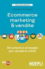 Ecommerce marketing & vendite. Strumenti e strategie per vendere online