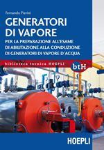 Generatori di vapore. Per la preparazione all'esame di abilitazione alla conduzione di generatori di vapore d'acqua