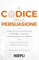 Il codice della persuasione. Come il neuromarketing coinvolge, convince e fa aumentare le vendite