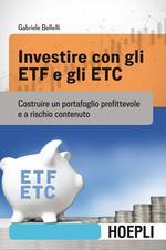 Investire con gli ETF e gli ETC. Costruire un portafoglio profittevole e a rischio contenuto