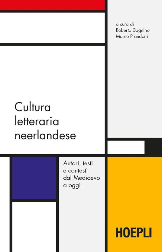 Cultura letteraria neerlandese. Autori, testi e contesti dal Medioevo a oggi - copertina