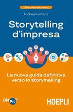 Storytelling d'impresa. La nuova guida definitiva verso lo storymaking