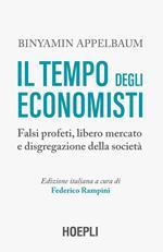 Il tempo degli economisti. Falsi profeti, libero mercato e disgregazione della società