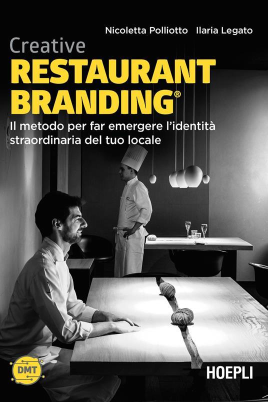 Creative restaurant branding. Il metodo per far emergere l'identità straordinaria del tuo locale - Nicoletta Polliotto,Ilaria Legato - copertina
