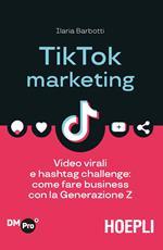 TikTok marketing. Video virali e hashtag challenge: come fare business con la Generazione Z
