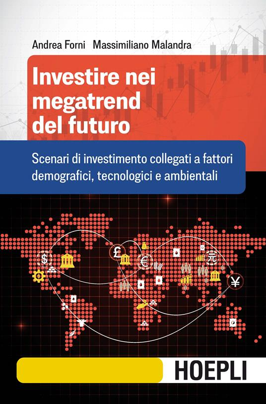 Investire nei megatrend del futuro. Scenari di investimento collegati a fattori demografici, tecnologici e ambientali - Andrea Forni,Massimiliano Malandra - copertina