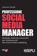 Professione social media manager. Strategie, tattiche e strumenti per i professionisti del social media marketing