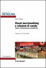 Visual merchandising e relazioni di canale. Valore, comunicazione, produttività