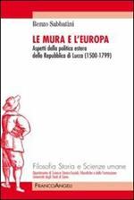 Le mura e l'Europa. Aspetti della politica estera della Repubblica di Lucca (1500-1799)