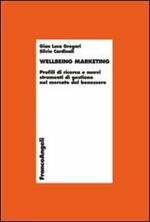 Wellbeing marketing. Profili di ricerca e nuovi strumenti di gestione nel mercato del benessere