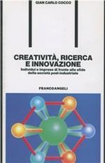 Creatività, ricerca e innovazione. Individui e imprese di fronte alle sfide della società postindustriale