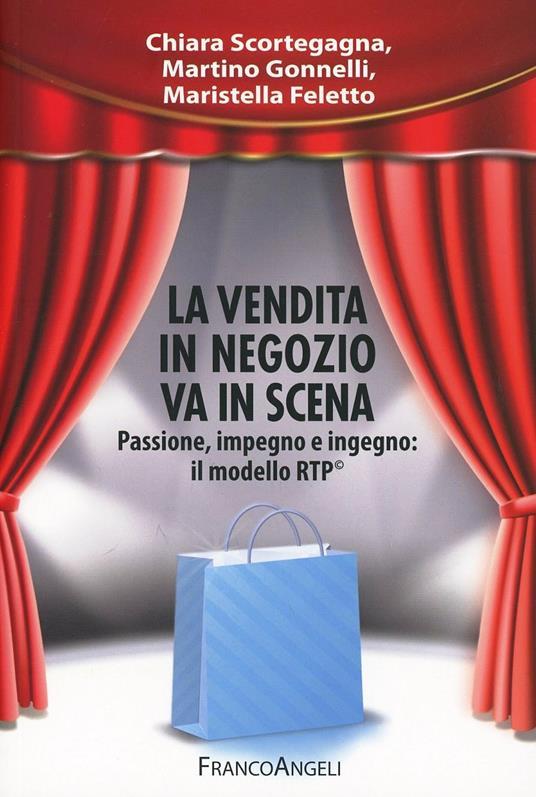 La vendita in negozio va in scena. Passione, impegno e ingegno: il modello RTP© - Chiara Scortegagna,Martino Gonnelli,Maristella Feletto - copertina
