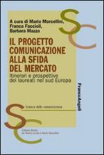 Il progetto comunicazione alla sfida del mercato. Itinerari e prospettive dei laureati nel Sud Europa