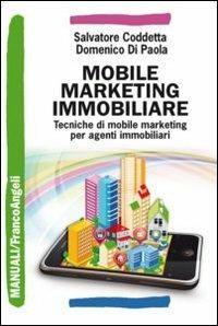 Mobile marketing immobiliare. Tecniche di mobile marketing per agenti immobiliari - Salvatore Coddetta,Domenico Di Paola - copertina