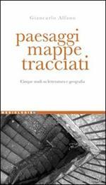 Paesaggi, mappe, tracciati. Cinque studi su letteratura e geografia