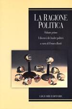 La ragione politica. Vol. 1: I discorsi dei leader politici.