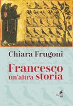 Francesco. Un'altra storia. Con le immagini della tavola della cappella Bardi