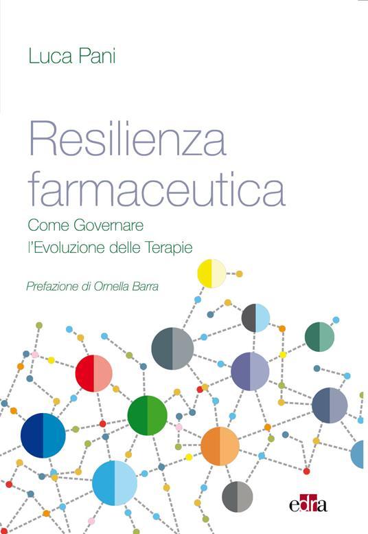Resilienza farmaceutica. Come governare l'evoluzione delle terapie - Luca Pani - ebook