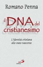 Il DNA del cristianesimo. L'identità cristiana allo stato nascente