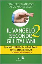 Il Vangelo secondo gli italiani. I cattolici di Grillo, la fede di Renzi, la vera storia dello IOR... e molto altro ancora. Vol. 2