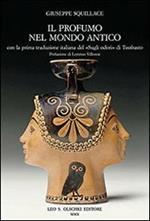 Il profumo nel mondo antico. Con la prima traduzione italiana del «Sugli odori» di Teofrasto
