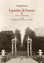 I giardini di Firenze. Vol. 3: Palazzi e ville medicee.