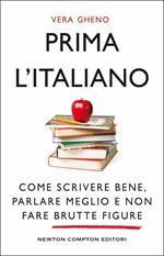 Prima l'italiano. Come scrivere bene, parlare meglio e non fare brutte figure