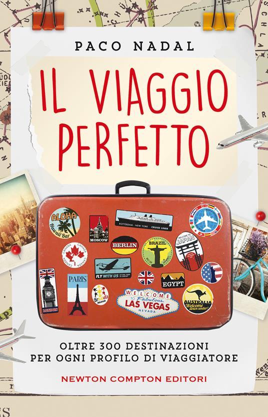Il viaggio perfetto. Oltre 300 destinazioni per ogni profilo di viaggiatore - Paco Nadal - copertina