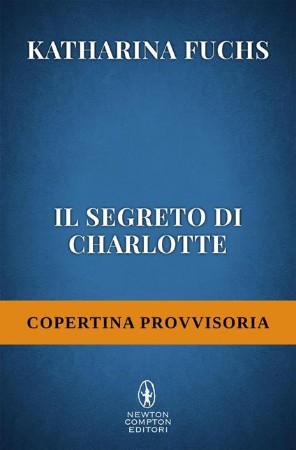 Il segreto di Charlotte - Katharina Fuchs,Paola Slaviero - ebook