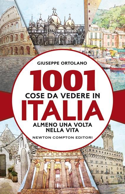 1001 cose da vedere in Italia almeno una volta nella vita - Giuseppe Ortolano - copertina
