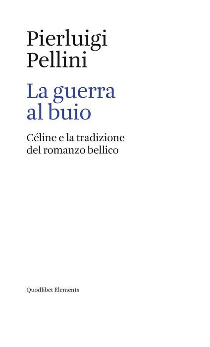 La guerra al buio. Céline e la tradizione del romanzo bellico - Pierluigi Pellini - ebook