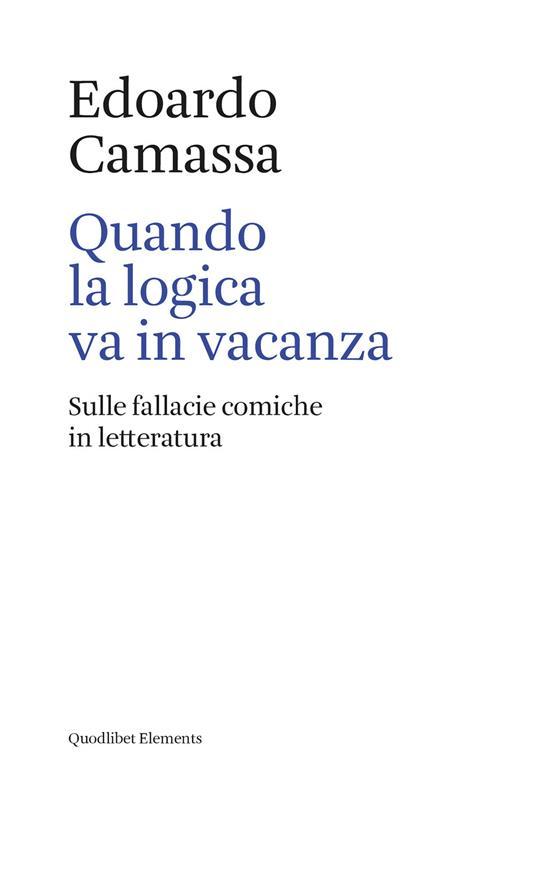 Quando la logica va in vacanza. Sulle fallacie comiche in letteratura - Edoardo Camassa - ebook