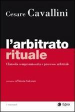 L' arbitrato rituale. Clausola compromissoria e processo arbitrale