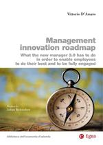 Management innovation roadmap. What the new manager 3.0 has to do in order to enable employees to do their best and to be fully engaged