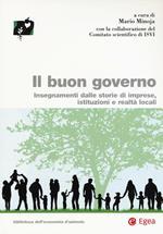 Il buon governo. Insegnamenti dalle storie di imprese, istituzioni e realtà locali