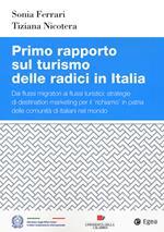 Primo rapporto sul turismo delle radici in Italia. Dai flussi migratori ai flussi turistici: strategie di destination marketing per il richiamo in patria delle comunità di italiani nel mondo