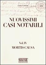 Nuovissimi casi notarili. Vol. 4: Mortis causa.
