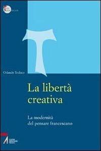 La libertà creativa. La modernità del pensiero francescano - Orlando Todisco - ebook