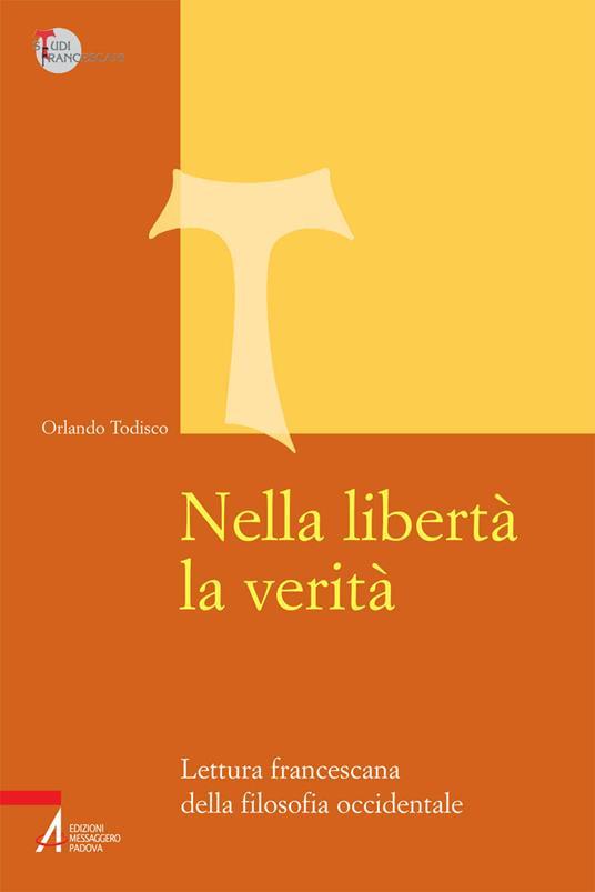 Nella libertà la verità. Lettura francescana della filosofia occidentale - Orlando Todisco - ebook