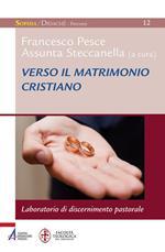 Verso il matrimonio cristiano. Laboratorio di discernimento pastorale