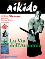 Aikido. La via dell'armonia