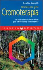 Iniziazione alla cromoterapia. La nuova scienza dei colori per il benessere e la serenità