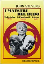 I maestri del budo. M. Ueshiba, G. Funakoshi, J. Kano