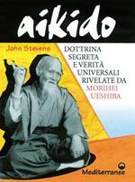 Aikido. Dottrina segreta e verità universali rivelate da Morihei Ueshiba