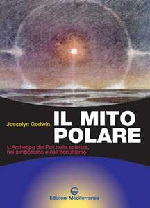 Il mito polare. L'archetipo dei poli nella scienza, nel simbolismo e nell'occultismo